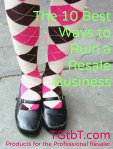 The 10 Best Ways to Ruin a Resale Business from TGtbT.com