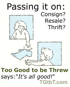 "TGtbT.com thinks all ways of ""passing it on"" whether consignment, buy-outright, or charitable thrift,  are great!"