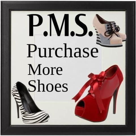 PMS: Purchase More Shoes