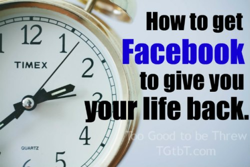 How to get Facebook to give you your life back from TGtbT.com