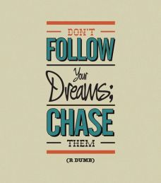 Don't follow your dreams: CHASE them with TGtbT.com