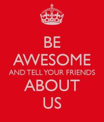 Be Awesome and tell your friends about us